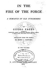 In the Fire of the Forge: A Romance of Old Nuremberg, Volume 1
