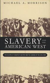Slavery and the American West: The Eclipse of Manifest Destiny