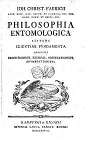 Ioh. Christ. Fabricii, prof. hist. nat. ... Philosophia entomologica: sistens scientiae fundamenta adiectis definitionibus, exemplis, observationibus, adumbrationibus