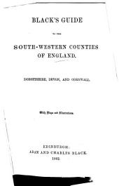 Black's guide to the south-western counties of England. Dorsetshire, Devon and Cornwall