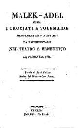 Malek-Adel: ossia I crociati a Tolemaide : Melodramma serio in 2 atti