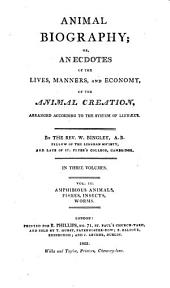 Animal Biography, Or, Authentic Anecdotes of the Lives, Manners, and Economy, of the Animal Creation, Arranged According to the System of Linnaeus: Volume 3