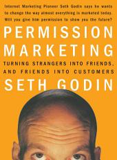 Permission Marketing: Turning Strangers Into Friends And Friends Into Customers