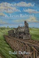 A Brief History of the Indiana  Alabama   Texas Railroad PDF