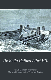 De Bello Gallico Libri VII.: Caesar's Gallic War, with a Life of Caesar, Geography and People of Gaul, History of the Military Art in Caesar's Commentaries ; Special Vocabularies on the Inductive Plan ; Historical and Grammatical Notes