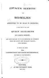 Certain Sermons Or Homilies: Appointed to be Read in Churches in the Time of the Late Queen Elizabeth...