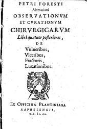 Observationes et curationes chirurgicae: Libri quatuor posteriores, De Vulneribus, Vlceribus, Fracturis, Luxationibus, Volumes 6-9