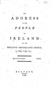 An address to the People of Ireland, on the present important crisis. [By Theobald Wolfe Tone.]