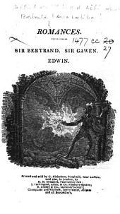 "Sir Bertrand. (From Dr. Aikin and Mrs. Barbauld's ""Miscellaneous Pieces in Prose."") Sir Gawen. [Reprinted from ""The Speculator.""] Edwin. [Reprinted from the ""Universal Magazine.""]"