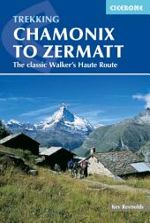 Chamonix to Zermatt: The Classic Walker's Haute Route, Edition 5
