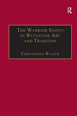 The Warrior Saints in Byzantine Art and Tradition