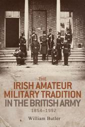 The Irish Amateur Military Tradition in the British Army, 1854-1992
