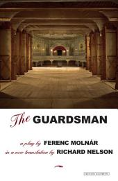 The Guardsman: A Play