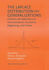 The Laplace Distribution and Generalizations: A Revisit with Applications to Communications, Economics, Engineering, and Finance