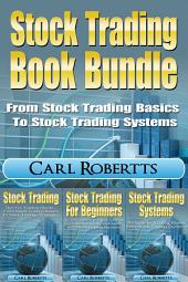 Stock Trading Books Bundle: Learn Stock Trading From Stock Trading Basics To Stock Trading Systems