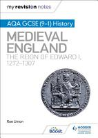 My Revision Notes  AQA GCSE  9   1  History  Medieval England  the reign of Edward I  1272   1307 PDF