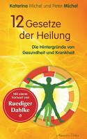 12 Gesetze der Heilung  Die Hintergr  nde von Gesundheit und Krankheit PDF