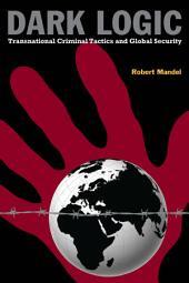 Dark Logic: Transnational Criminal Tactics and Global Security