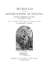 Murillo and the Spanish School of Painting: Fifteen Engravings on Steel and Nineteen on Wood, with an Account of the School and Its Great Masters