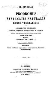 Prodromus systematis naturalis regni vegetabilis: sive Enumeratio contracta ordinum generum specierumque plantarum hue usque cognitarum, juxta methodi naturalis normas digesta, Volume 13