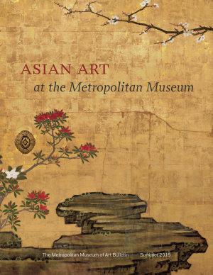 Asian Art at the Metropolitan Museum The Metropolitan Museum of Art Bulletin  v  73  no  1  Summer  2015