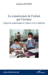 La connaissance de l'enfant par l'écriture: L'approche graphologique de l'enfance et de ses difficultés