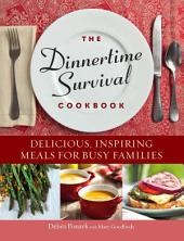 The Dinnertime Survival Cookbook: Delicious, Inspiring Meals for Busy Families
