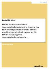 EDI in der internationalen Automobilzulieferindustrie: Analyse der Entwicklungstendenzen und daraus resultierenden Anforderungen an die EDI-Realisierung von Automobilzulieferbetrieben