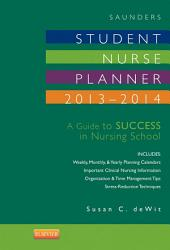 Saunders Student Nurse Planner, 2013-2014 - E-Book: A Guide to Success in Nursing School, Edition 9