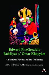 Edward FitzGeralds Rubáiyát of Omar Khayyám: A Famous Poem and Its Influence