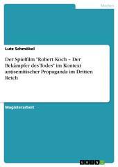 """Der Spielfilm """"Robert Koch – Der Bekämpfer des Todes"""" im Kontext antisemitischer Propaganda im Dritten Reich"""