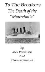 To The Breakers   The Death Of The  Mauretania  PDF