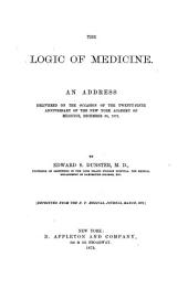 The Logic of Medicine: An Address Delivered on the Occasion of the Twenty-fifth Anniversary of the New York Academy of Medicine, December 30, 1872