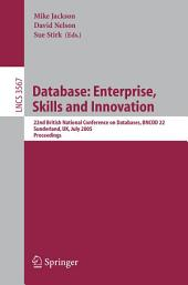 Database: Enterprise, Skills and Innovation: 22nd British National Conference on Databases, BNCOD 22, Sunderland, UK, July 5-7, 2005, Proceedings