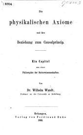 Die physikalischen Axiome und ihre Beziehung zum Causalprincip: ein Capitel aus einer Philosophie der Naturwissenschaften