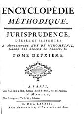 Encyclopédie methodique: Jurisprudence ... tome deuxième