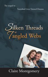 Silken Threads Tangled Webs