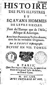 Histoire des plus illustres et scavans hommes de leurs siècles...par André Thevet