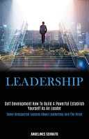 Self Development  Leadership  How to build a powerful establish yourself as an leader  some Unexpected Lessons About Leadership and the Brain  PDF