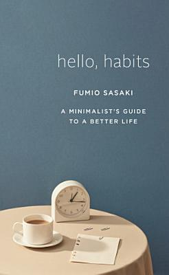 Hello  Habits  A Minimalist s Guide to a Better Life