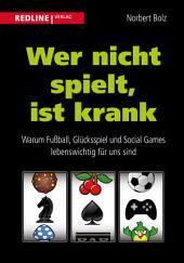 Wer nicht spielt, ist krank: Warum Fußball, Glücksspiel und Social Games lebenswichtig für uns sind
