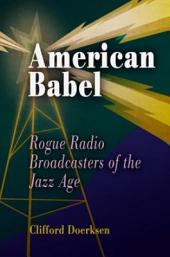 American Babel: Rogue Radio Broadcasters of the Jazz Age