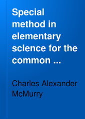 Special Method in Elementary Science for the Common School