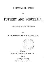 A manual of marks on pottery and porcelain; a dictionary, by W.H. Hooper and W.C. Phillips
