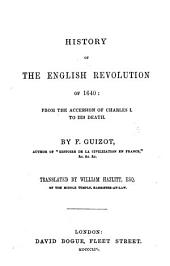 History of the English Revolution of 1640: From the Accession of Charles I, to His Death