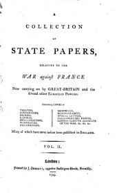 A Collection of State Papers: Relative to the War Against France Now Carrying on by Great-Britain and the Several Other European Powers, Volume 2