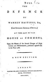 The Defence of Warren Hastings, Esq. (late Governor General of Bengal), at the Bar of the House of Commons, Upon the Matter of the Several Charges of High Crimes and Misdemeanors, Presented Against Him in the Year 1786