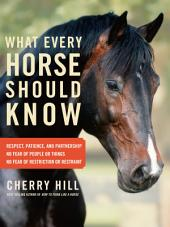 What Every Horse Should Know: A Training Guide to Developing a Confident and Safe Horse