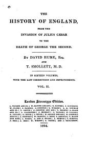 The History of England from the Invasion of Julius Caesar to the Death of George the Second: In Sixteen Volumes, with the Last Corrections and Improvements, Volume 2