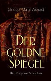 Der goldne Spiegel - Die Könige von Scheschian: Politisch-utopischer Roman